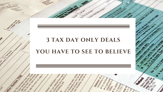 3 Tax day only dealsyou have to see