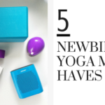 My 5 Newbie Yoga Must Haves
