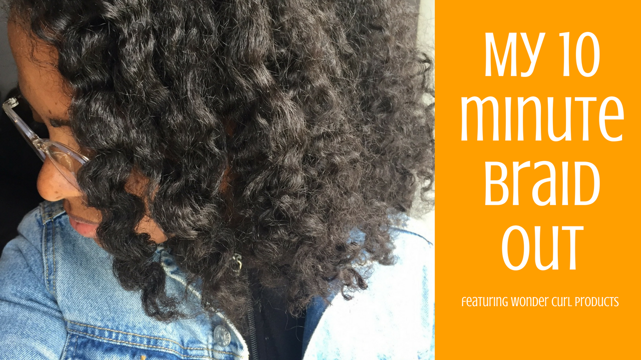 My 10 Minute Braid Out Tutorial Featuring Wonder Curl (In ...
