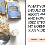 What You Should Know About Maca: And How I Used It To Balance My Hormones (Plus Video)