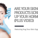 Are Your Skincare Products Screwing Up Your Hormones? (In Partnership With Hug Your Skin)